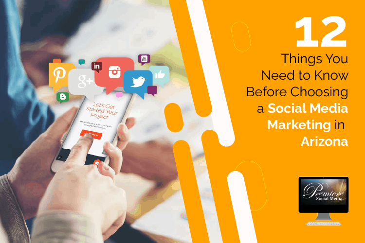 12 Things You Need to Know Before Choosing a Social Media Marketing in Arizona